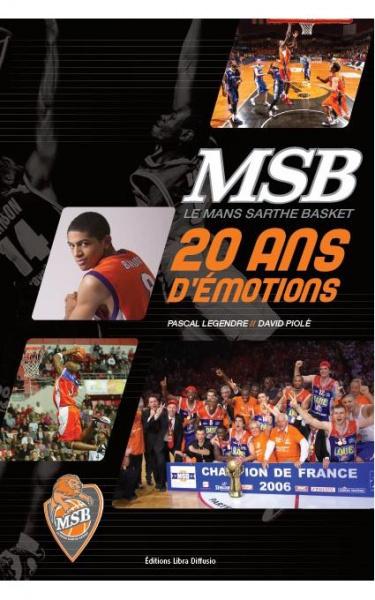 MSB Le Mans Sarthe Basket 20 ans d'émotions - Pascal Legendre,David Piolé